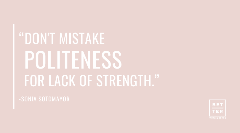 Don't Mistake Politeness For Lack of Strength